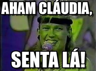 Aham Cláudia, senta lá!